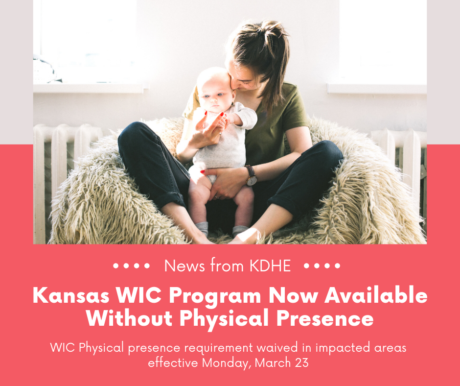 Photo of mother holding baby while sitting with text that reads Kansas WIC program now available without physical presence. WIC physical presence requirement waived in impacted areas effective Monday, March 23. Image links to corresponding press release.